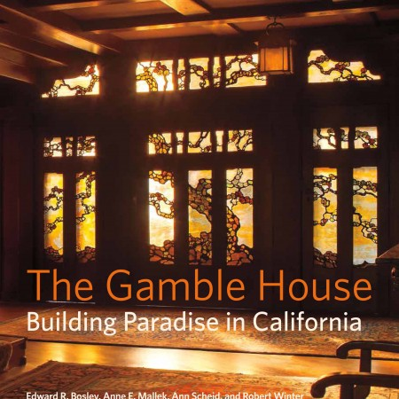 The Gamble House: Building Paradise in California - CityFiles Press