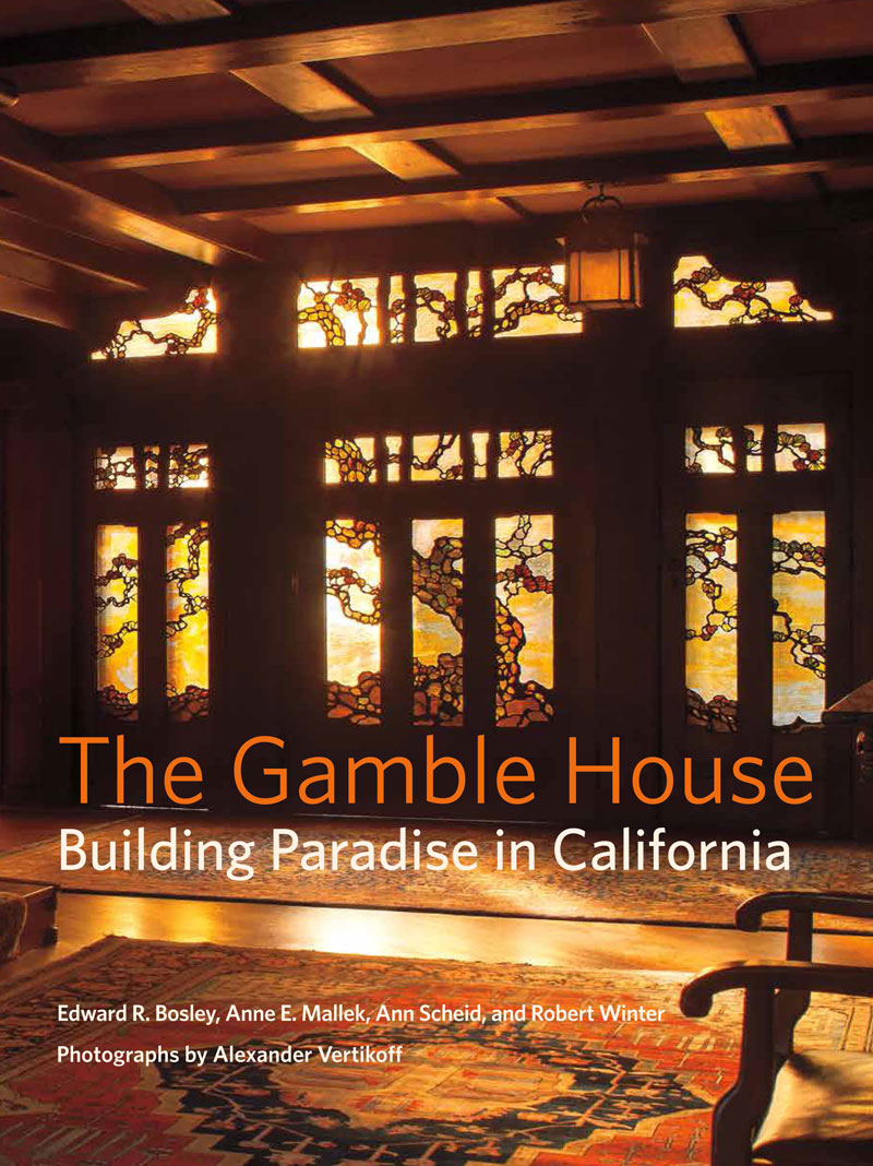 The Gamble House: Building Paradise in California
