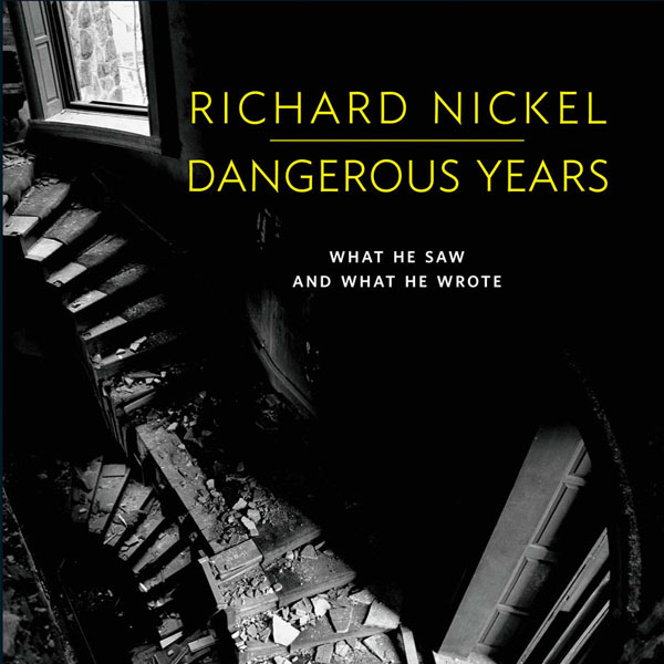 Richard Nickel Dangerous Years